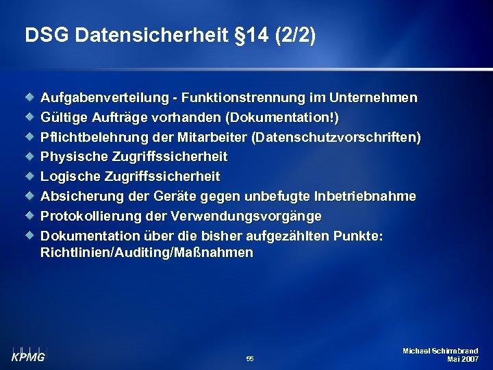 DSG Datensicherheit § 14 (2/2) Aufgabenverteilung - Funktionstrennung im Unternehmen Gültige Aufträge vorhanden (Dokumentation!)