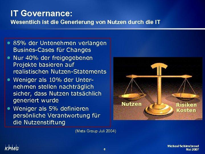 IT Governance: Wesentlich ist die Generierung von Nutzen durch die IT • 85% der