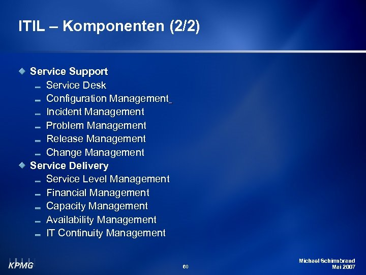 ITIL – Komponenten (2/2) Service Support Service Desk Configuration Management Incident Management Problem Management