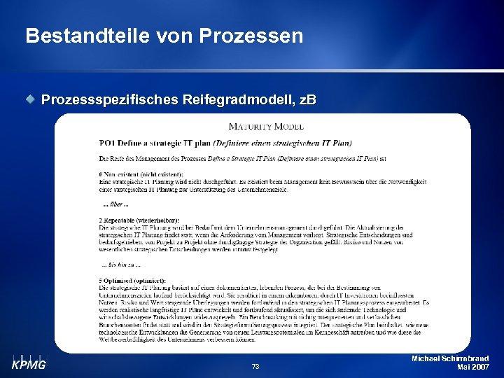 Bestandteile von Prozessen Prozessspezifisches Reifegradmodell, z. B 73 Michael Schirmbrand Mai 2007