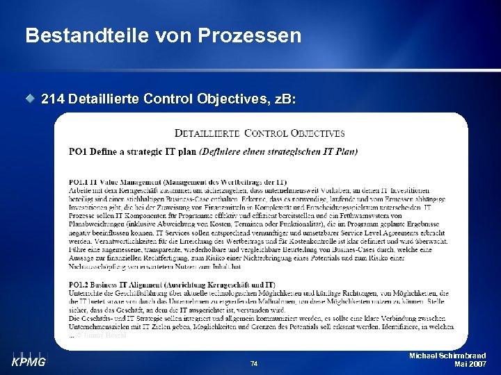 Bestandteile von Prozessen 214 Detaillierte Control Objectives, z. B: 74 Michael Schirmbrand Mai 2007