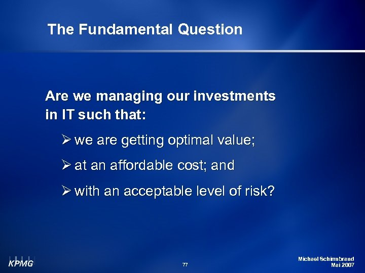 The Fundamental Question Are we managing our investments in IT such that: Ø we