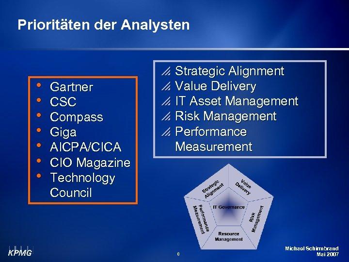 Prioritäten der Analysten h h h h Gartner CSC Compass Giga AICPA/CICA CIO Magazine