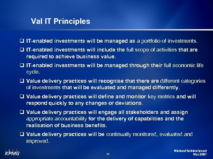 Val IT Principles q IT-enabled investments will be managed as a portfolio of investments.