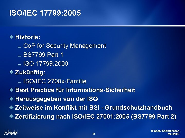 ISO/IEC 17799: 2005 Historie: Co. P for Security Management BS 7799 Part 1 ISO