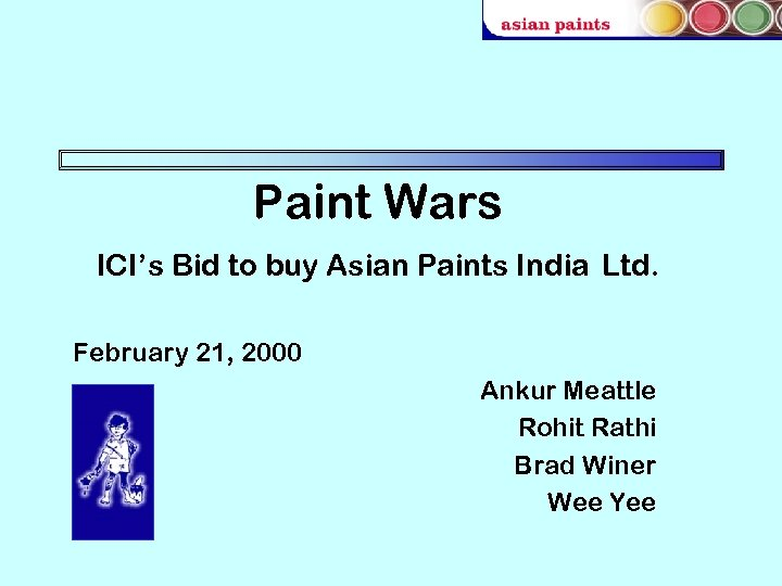 Paint Wars ICI's Bid to buy Asian Paints India Ltd. February 21, 2000 Ankur