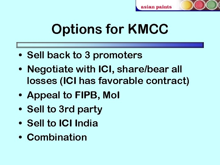 Options for KMCC • Sell back to 3 promoters • Negotiate with ICI, share/bear