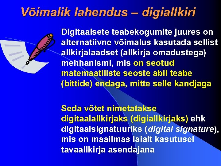 Võimalik lahendus – digiallkiri Digitaalsete teabekogumite juures on alternatiivne võimalus kasutada sellist allkirjalaadset (allkirja