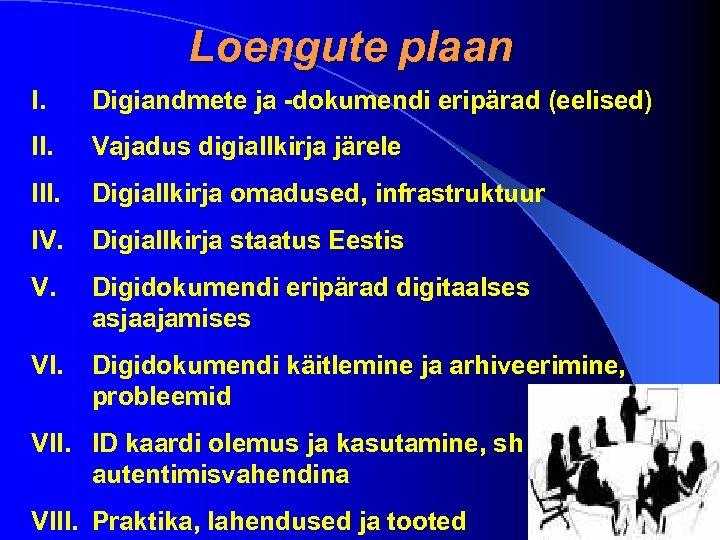 Loengute plaan I. Digiandmete ja -dokumendi eripärad (eelised) II. Vajadus digiallkirja järele III. Digiallkirja