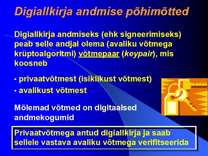 Digiallkirja andmise põhimõtted Digiallkirja andmiseks (ehk signeerimiseks) peab selle andjal olema (avaliku võtmega krüptoalgoritmi)