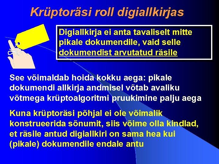 Krüptoräsi roll digiallkirjas Digiallkirja ei anta tavaliselt mitte pikale dokumendile, vaid selle dokumendist arvutatud
