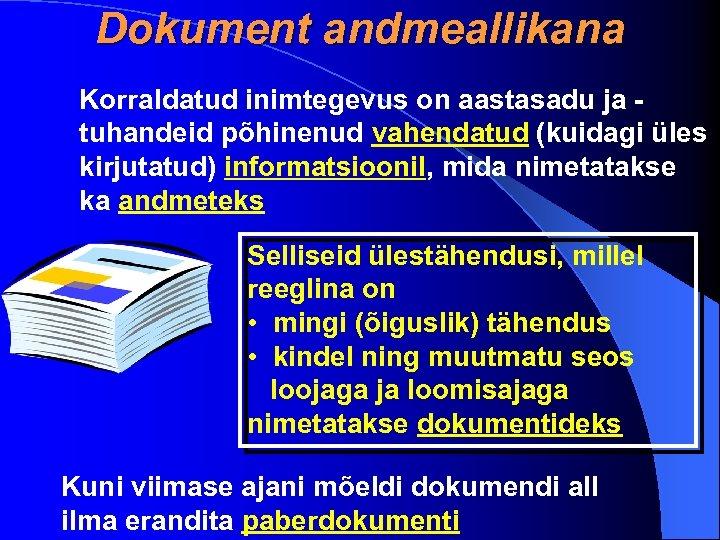 Dokument andmeallikana Korraldatud inimtegevus on aastasadu ja tuhandeid põhinenud vahendatud (kuidagi üles kirjutatud) informatsioonil,