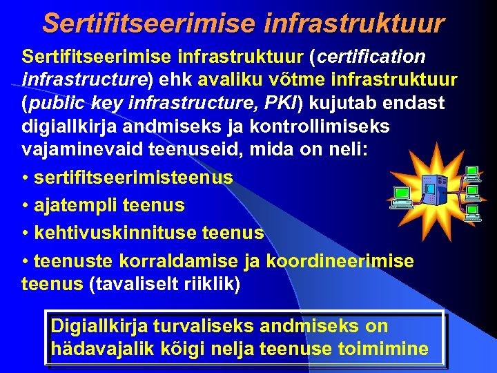 Sertifitseerimise infrastruktuur (certification infrastructure) ehk avaliku võtme infrastruktuur (public key infrastructure, PKI) kujutab endast
