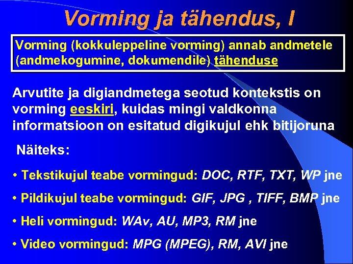 Vorming ja tähendus, I Vorming (kokkuleppeline vorming) annab andmetele (andmekogumine, dokumendile) tähenduse Arvutite ja