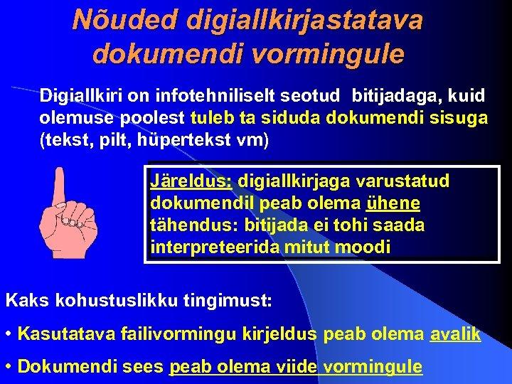 Nõuded digiallkirjastatava dokumendi vormingule Digiallkiri on infotehniliselt seotud bitijadaga, kuid olemuse poolest tuleb ta
