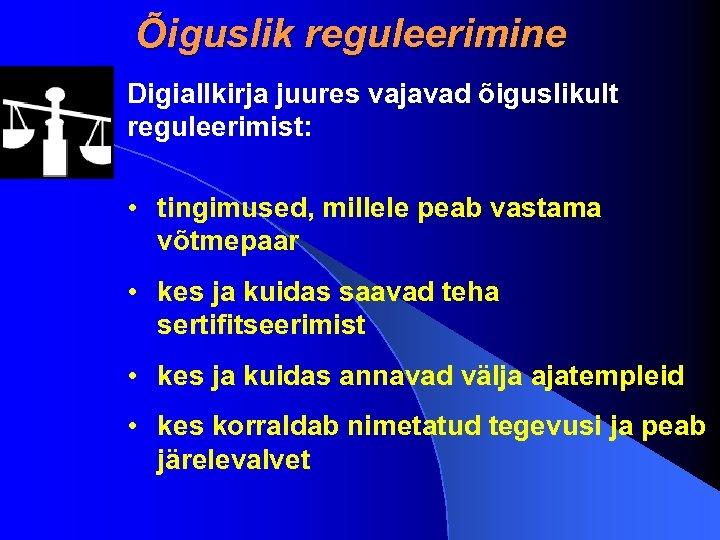 Õiguslik reguleerimine Digiallkirja juures vajavad õiguslikult reguleerimist: • tingimused, millele peab vastama võtmepaar •