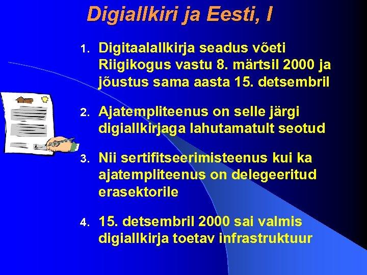 Digiallkiri ja Eesti, I 1. Digitaalallkirja seadus võeti Riigikogus vastu 8. märtsil 2000 ja