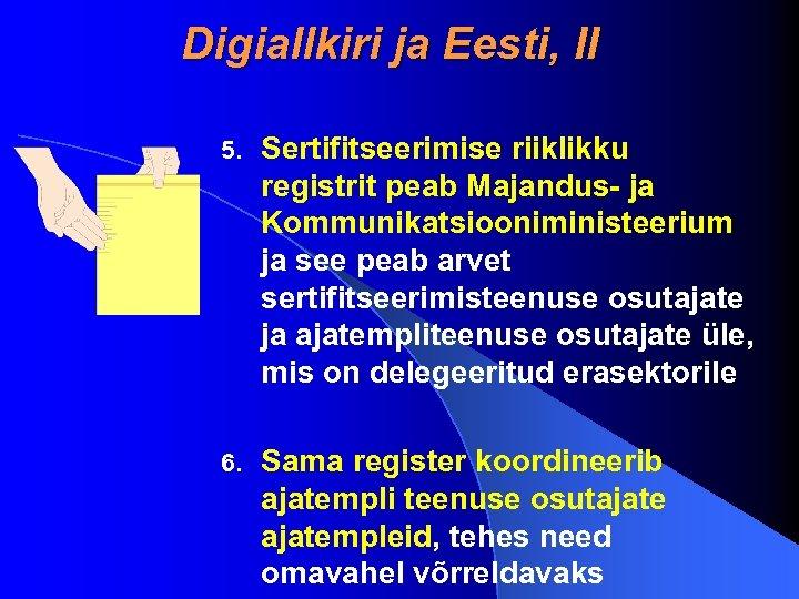 Digiallkiri ja Eesti, II 5. Sertifitseerimise riiklikku registrit peab Majandus- ja Kommunikatsiooniministeerium ja see