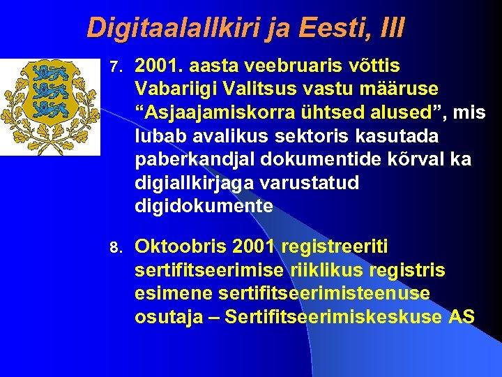 """Digitaalallkiri ja Eesti, III 7. 2001. aasta veebruaris võttis Vabariigi Valitsus vastu määruse """"Asjaajamiskorra"""