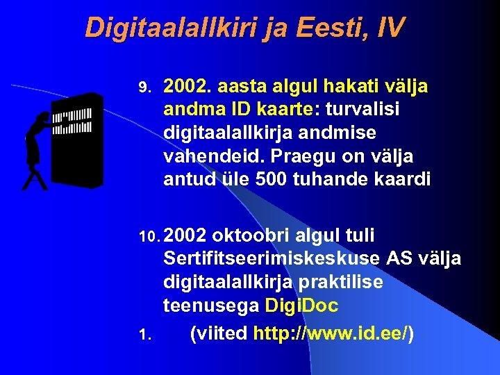 Digitaalallkiri ja Eesti, IV 9. 2002. aasta algul hakati välja andma ID kaarte: turvalisi