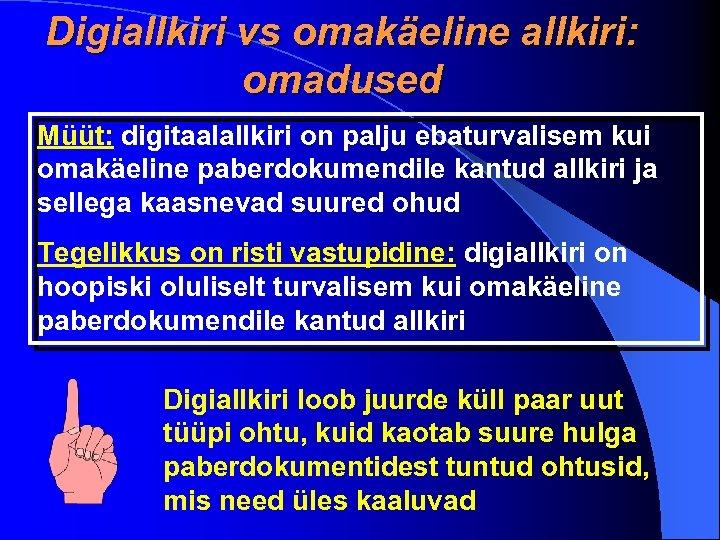 Digiallkiri vs omakäeline allkiri: omadused Müüt: digitaalallkiri on palju ebaturvalisem kui omakäeline paberdokumendile kantud