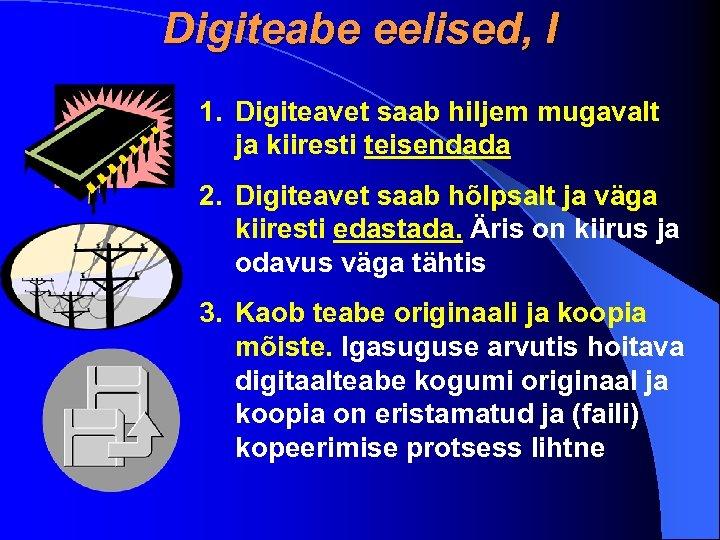 Digiteabe eelised, I 1. Digiteavet saab hiljem mugavalt ja kiiresti teisendada 2. Digiteavet saab
