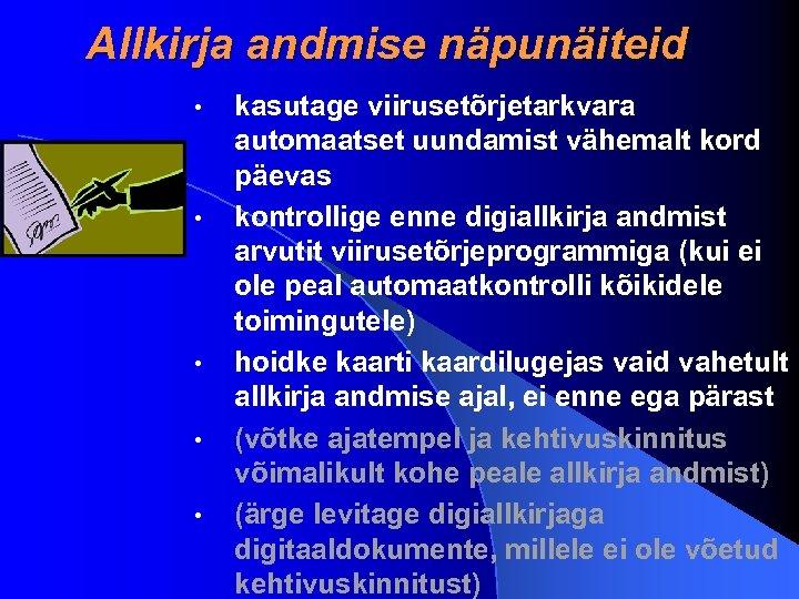 Allkirja andmise näpunäiteid • • • kasutage viirusetõrjetarkvara automaatset uundamist vähemalt kord päevas kontrollige