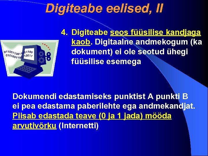 Digiteabe eelised, II 4. Digiteabe seos füüsilise kandjaga kaob. Digitaalne andmekogum (ka dokument) ei