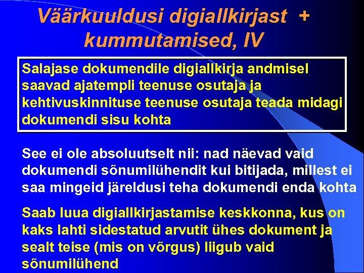 Väärkuuldusi digiallkirjast + kummutamised, IV Salajase dokumendile digiallkirja andmisel saavad ajatempli teenuse osutaja ja