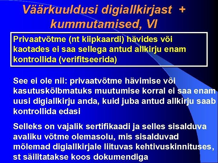 Väärkuuldusi digiallkirjast + kummutamised, VI Privaatvõtme (nt kiipkaardi) hävides või kaotades ei saa sellega