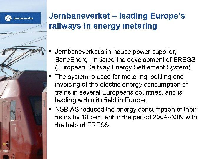 Jernbaneverket – leading Europe's railways in energy metering • • • Jernbaneverket's in-house power