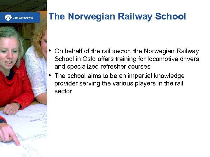 The Norwegian Railway School • • On behalf of the rail sector, the Norwegian
