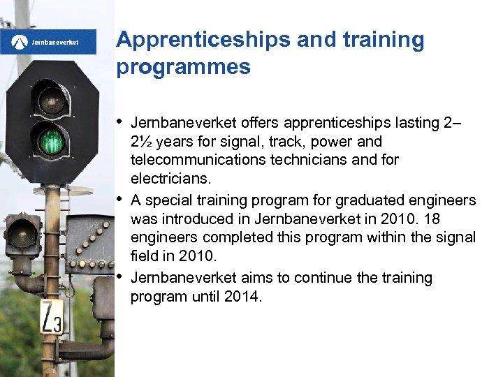 Apprenticeships and training programmes • • • Jernbaneverket offers apprenticeships lasting 2– 2½ years