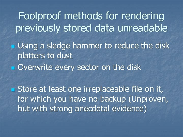 Foolproof methods for rendering previously stored data unreadable n n n Using a sledge