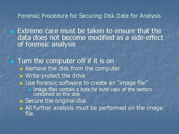 Forensic Procedure for Securing Disk Data for Analysis n n Extreme care must be