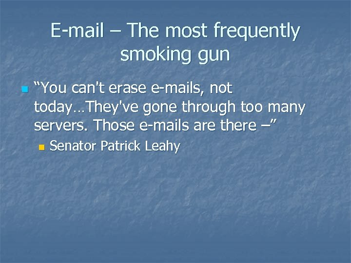 """E-mail – The most frequently smoking gun n """"You can't erase e-mails, not today…They've"""