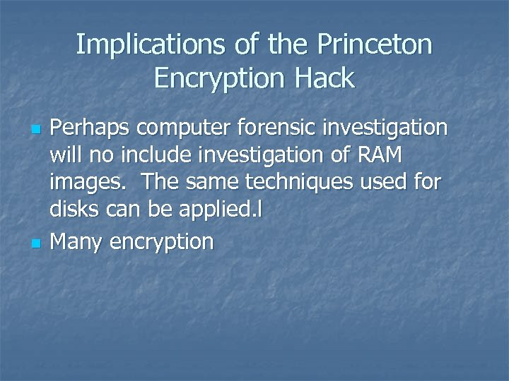 Implications of the Princeton Encryption Hack n n Perhaps computer forensic investigation will no