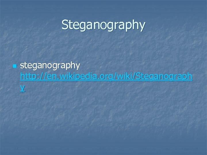Steganography n steganography http: //en. wikipedia. org/wiki/Steganograph y