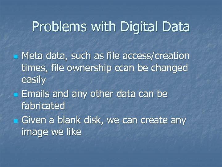 Problems with Digital Data n n n Meta data, such as file access/creation times,