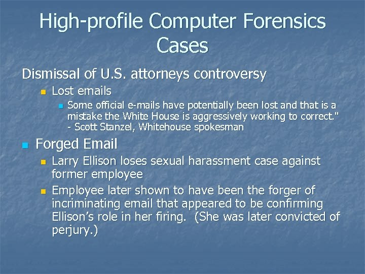High-profile Computer Forensics Cases Dismissal of U. S. attorneys controversy n Lost emails n