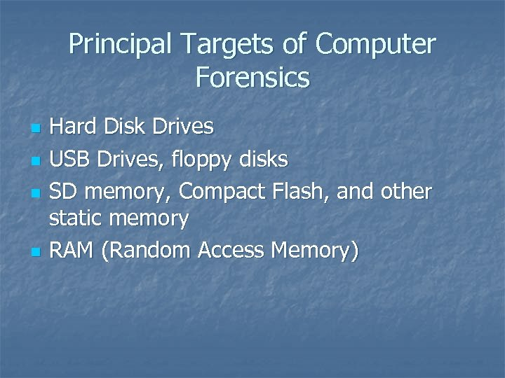 Principal Targets of Computer Forensics n n Hard Disk Drives USB Drives, floppy disks