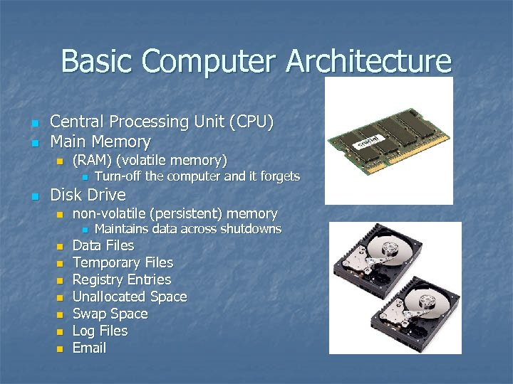 Basic Computer Architecture n n Central Processing Unit (CPU) Main Memory n (RAM) (volatile