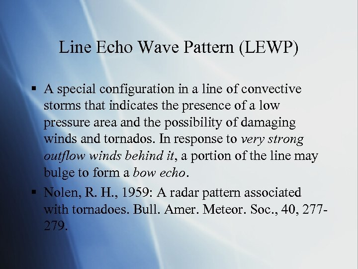 Line Echo Wave Pattern (LEWP) § A special configuration in a line of convective