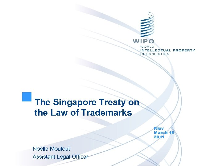The Singapore Treaty on the Law of Trademarks Kiev March 15 2011 Noëlle Moutout