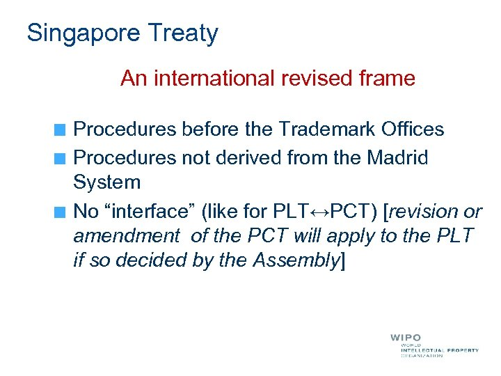 Singapore Treaty An international revised frame Procedures before the Trademark Offices Procedures not derived