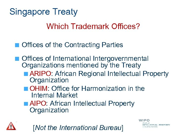 Singapore Treaty Which Trademark Offices? Offices of the Contracting Parties Offices of International Intergovernmental