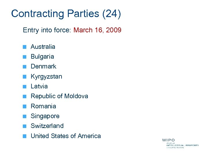Contracting Parties (24) Entry into force: March 16, 2009 Australia Bulgaria Denmark Kyrgyzstan Latvia