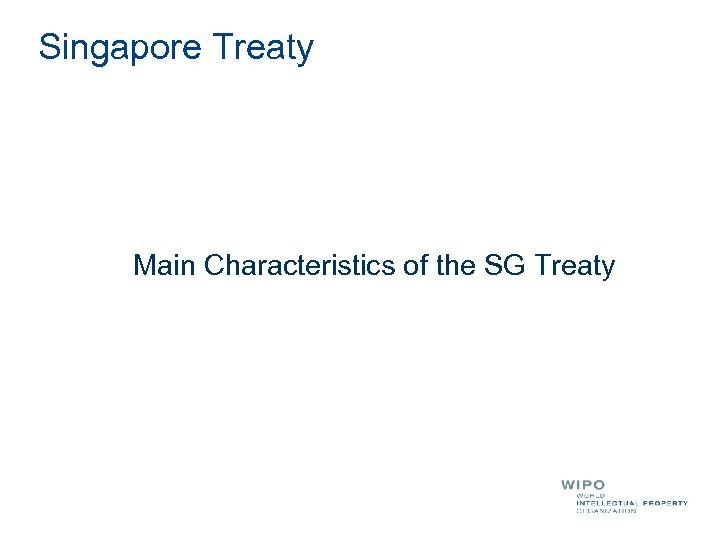 Singapore Treaty Main Characteristics of the SG Treaty