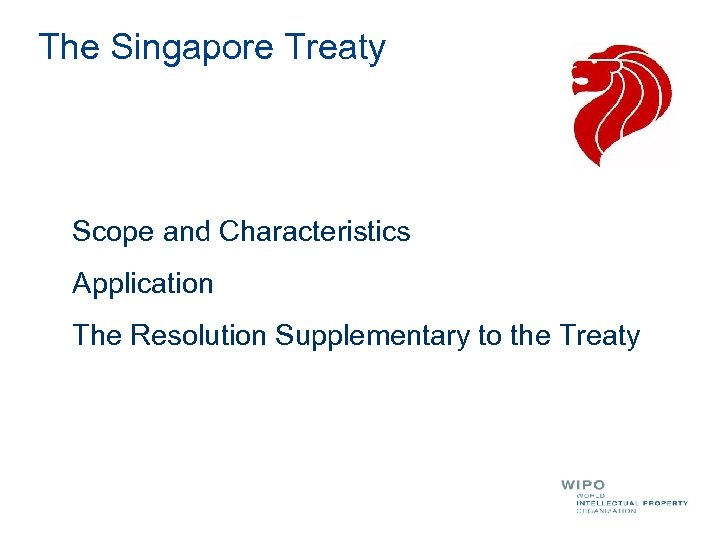 The Singapore Treaty Scope and Characteristics Application The Resolution Supplementary to the Treaty