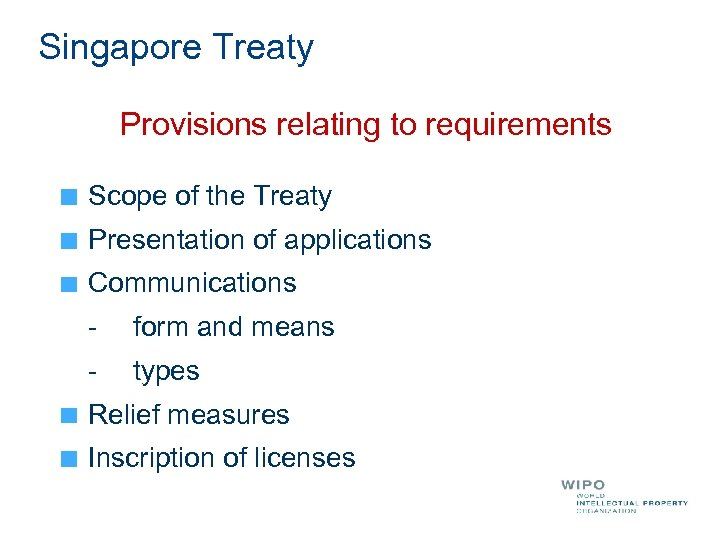 Singapore Treaty Provisions relating to requirements Scope of the Treaty Presentation of applications Communications